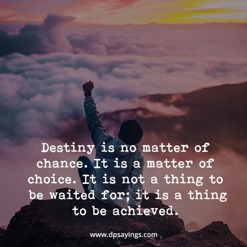 """Destiny Quotes """"Destiny is no matter of chance. It is a matter of choice."""""""