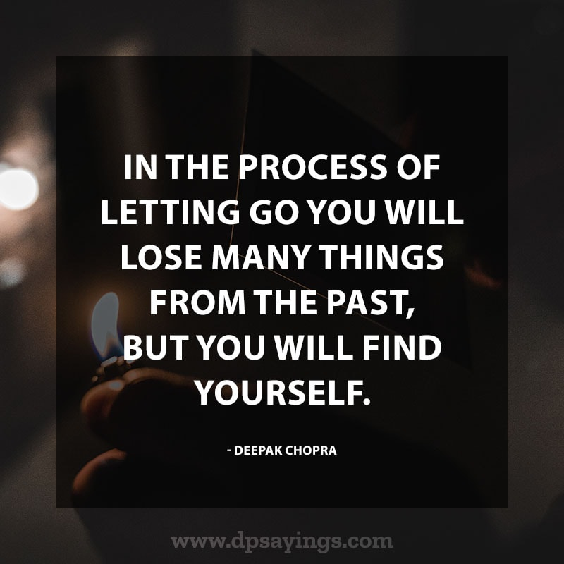 """Change Quotes About Life 20 """"In the process of letting go you will lose many things from the past, but you will find yourself."""" – Deepak chopra."""