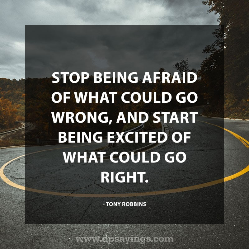 """Change Quotes About Life 4 """"Stop being afraid of what could go wrong, and start being excited of what could go right."""" – Tony Robbins"""