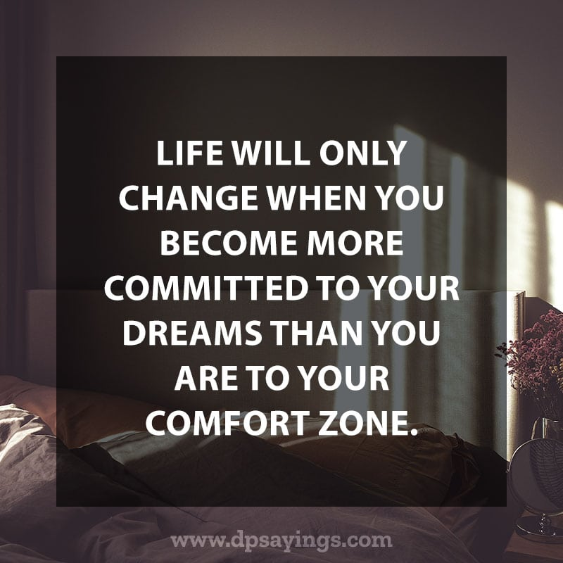"""Change Quotes 56 """"Life will only change when you become more committed to your dreams than you are to your comfort zone."""""""