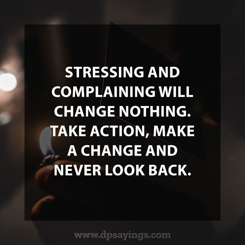 """life changing quotes 60 """"Stressing and complaining will change nothing. Take action, make a change, and never look back."""""""