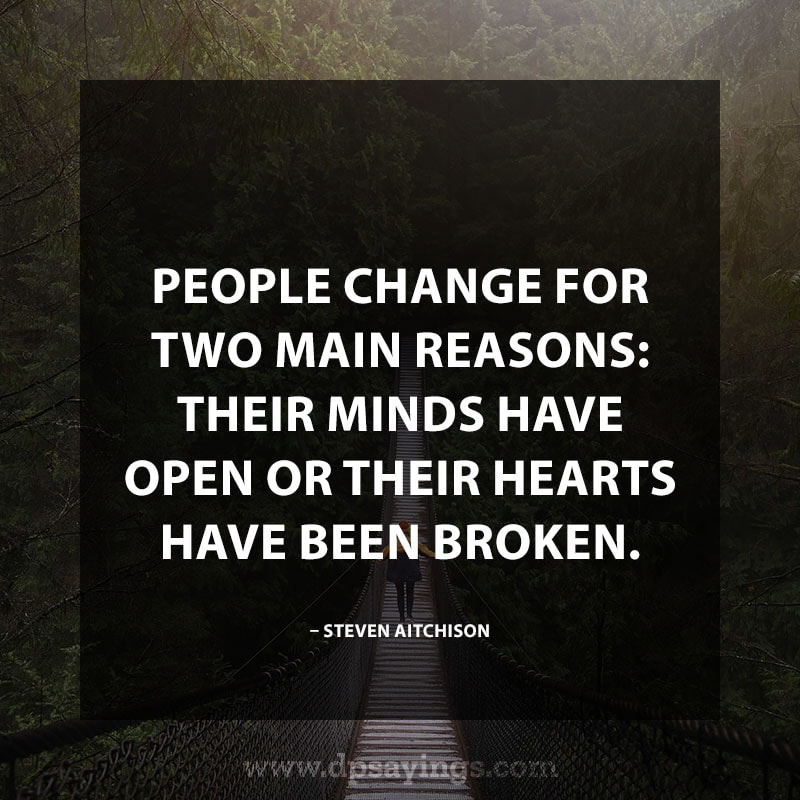"""Change Quotes About Life 8 """"People change for two main reasons: their minds have open or their hearts have been broken."""" – Steven Aitchison"""