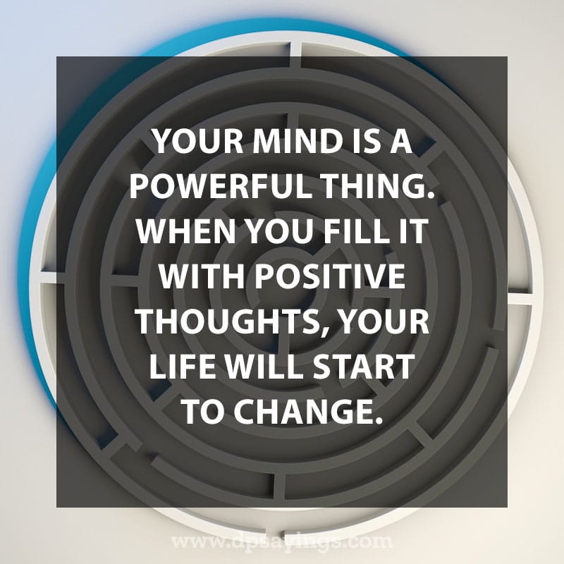 """life changing quotes 80 """"Your mind is powerful thing. When you fill it with positive thoughts, your life will start to change."""""""