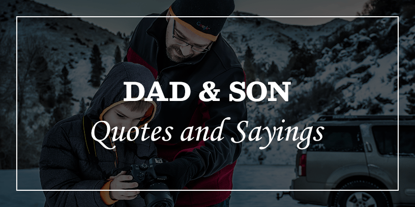 30 Most Meaningful Dad and Son Quotes and Sayings. - DP Sayings