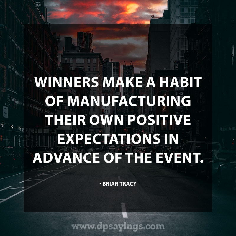 "Powerful Positive Quotes ""Winners make a habit of manufacturing their own positive expectations in advance of the event."" – Brian Tracy"