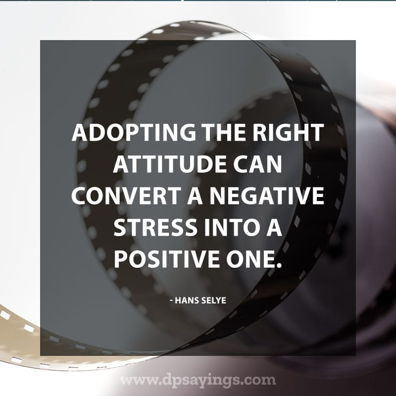 "best positive quotes and sayings 35 ""Adopting the right attitude can convert a negative stress into a positive one."" – Hans Selye"