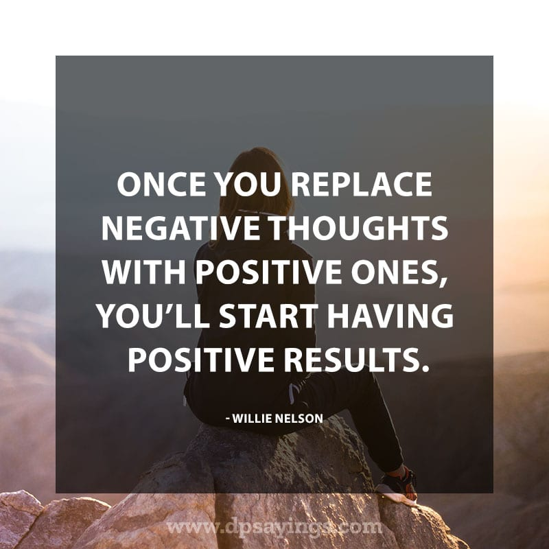 "best positive quotes and sayings 40 ""Once you replace negative thoughts with positive ones, you'll start having positive results."" – Willie Nelson"