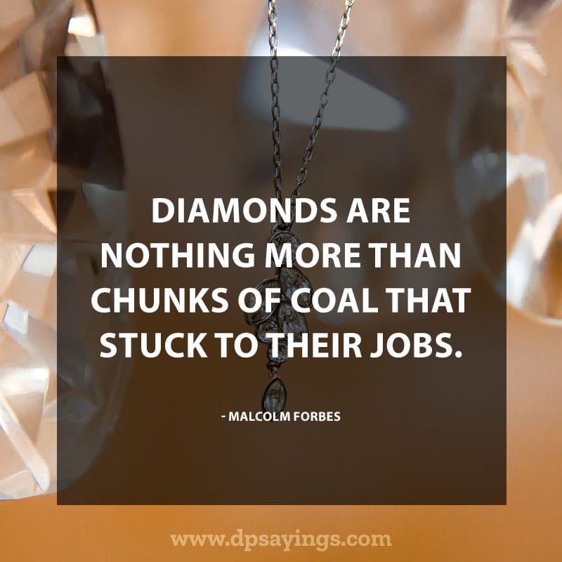 "Inspirational Hard Work Quotes And Sayings 20 ""Diamonds are nothing more than chunks of coal that stuck to their jobs."" – Malcolm Forbes"