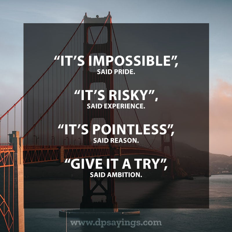 "Inspirational Hard Work Quotes And Sayings 24  ""It's impossible"", said pride. ""It's risky"" said experience. ""It's pointless"", said reason. ""Give it a try"", said ambition."