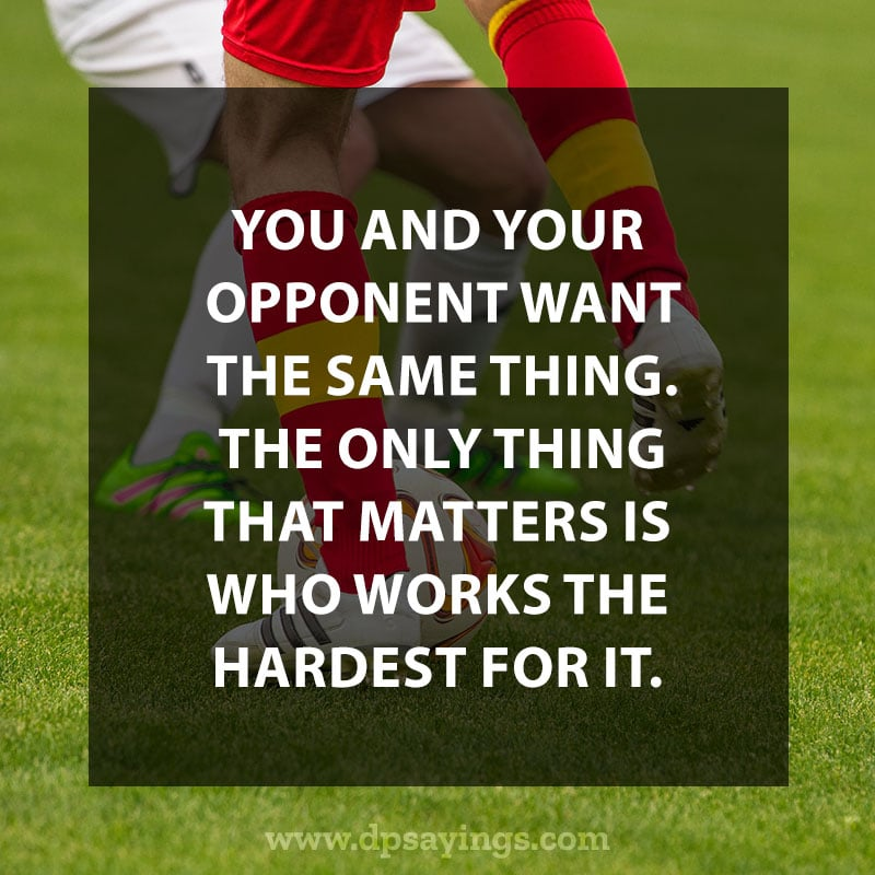 "Inspirational Hard Work Quotes And Sayings 48 ""You and your opponent want the same thing. The only thing that matters is who works the hardest for it."""