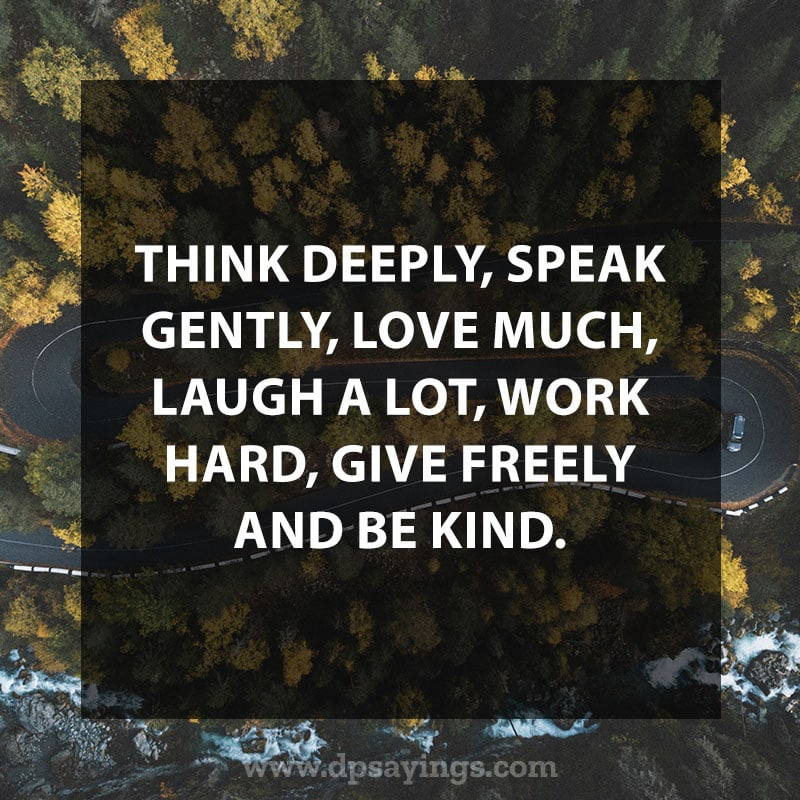 """Inspirational Hard Work Quotes And Sayings """"Think deeply, speak gently, love much, laugh a lot, work hard, give freely and be kind."""""""