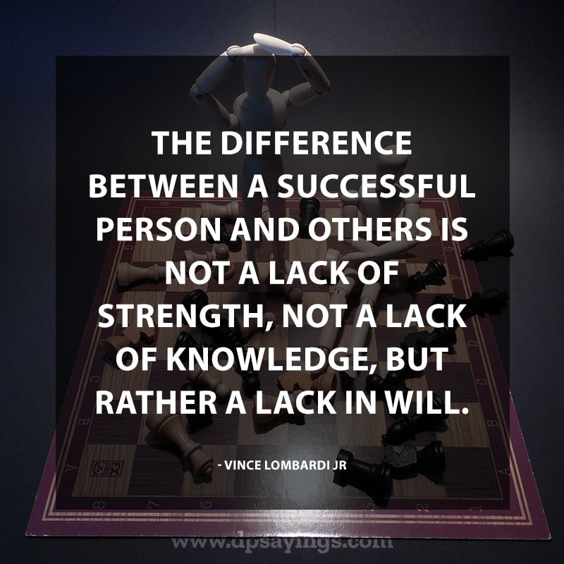 "Perseverance Quotes And Sayings 12 ""The difference between a successful person and others is not a lack of strength, not a lack of knowledge, but rather a lack in will."" – Vince Lombardi Jr."