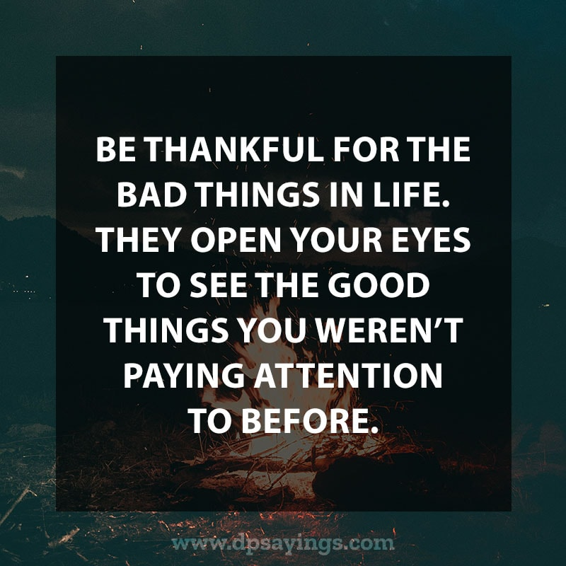 "Perseverance Quotes And Sayings 28 ""Be thankful for the bad things in life. They open your eyes to see the good things you weren't paying attention to before."""