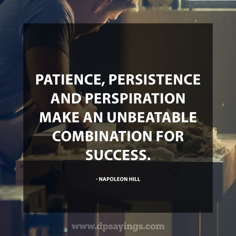 "Inspirational Perseverance Quotes and Sayings 56 ""Patience, persistence and perspiration make an unbeatable combination for success."" – Napoleon Hill"