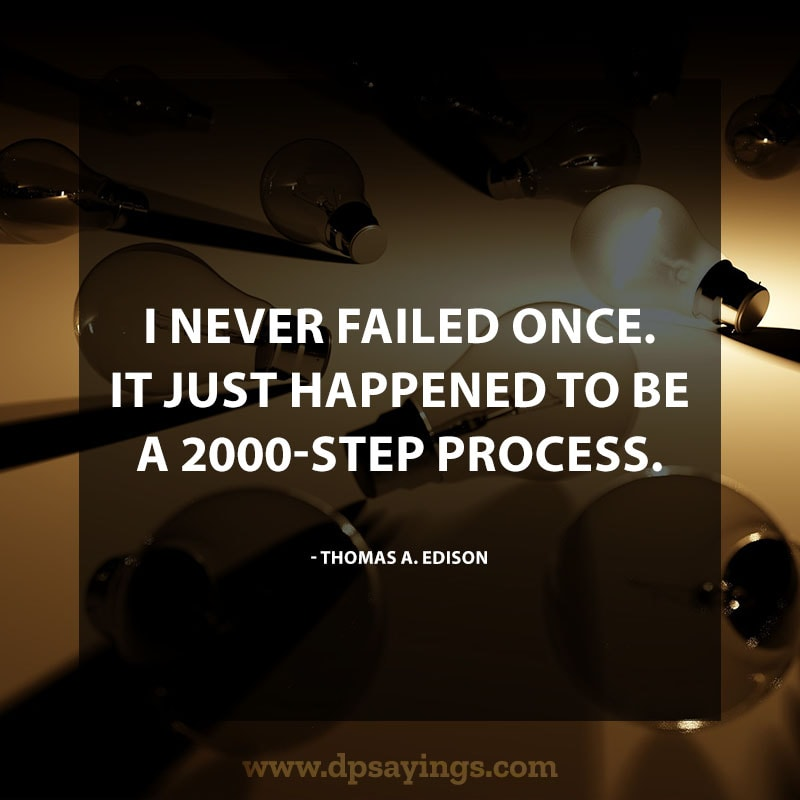 "Inspirational Perseverance Quotes and Sayings 64 ""I never failed once. It just happened to be a 2000-step process."" – Thomas A. Edison"
