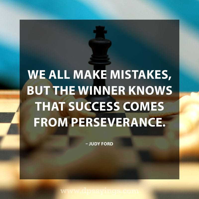 "Inspirational Perseverance Quotes and Sayings 72 ""We all make mistakes, but the winner knows that success comes from perseverance."" – Judy Ford"