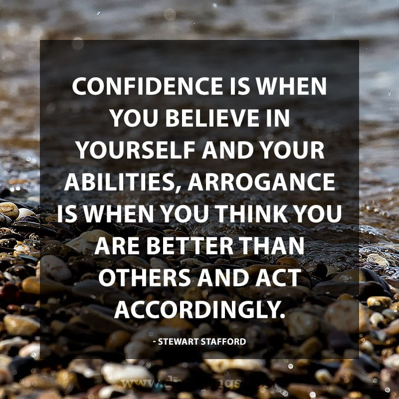 "Inspiring Confidence Quotes And Sayings 12 ""Confidence is when you believe in yourself and your abilities, Arrogance is when you think you are better than others and act accordingly."" – Stewart Stafford"