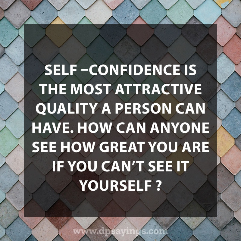 "Inspiring Confidence Quotes And Sayings 16 ""Self –Confidence is the most attractive quality a person can have. How can anyone see how great you are if you can't see it yourself?"