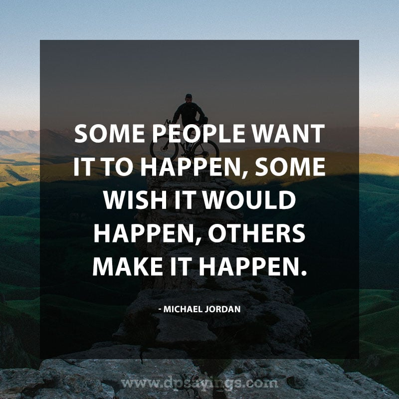 """Confidence Quotes And Sayings 32 """"Some people want it to happen, some wish it would happen, others make it happen."""" – Michael Jordan"""