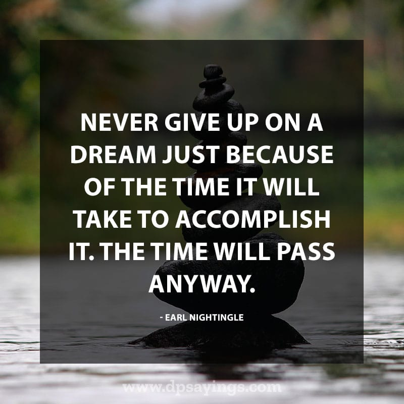 "Daily life quotes 12 ""Never give up on a dream just because of the time it will take to accomplish it. The time will pass anyway."""