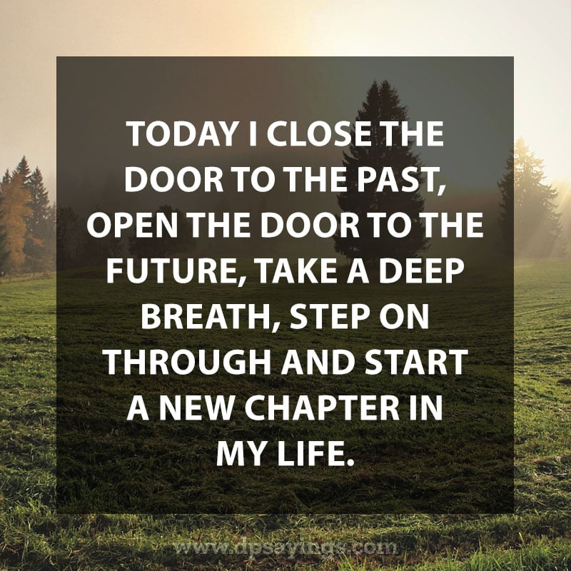 "Daily life quotes 4 ""Today I close the door to the past, open the door to the future, take a deep breath, step on through and start a new chapter in my life."""