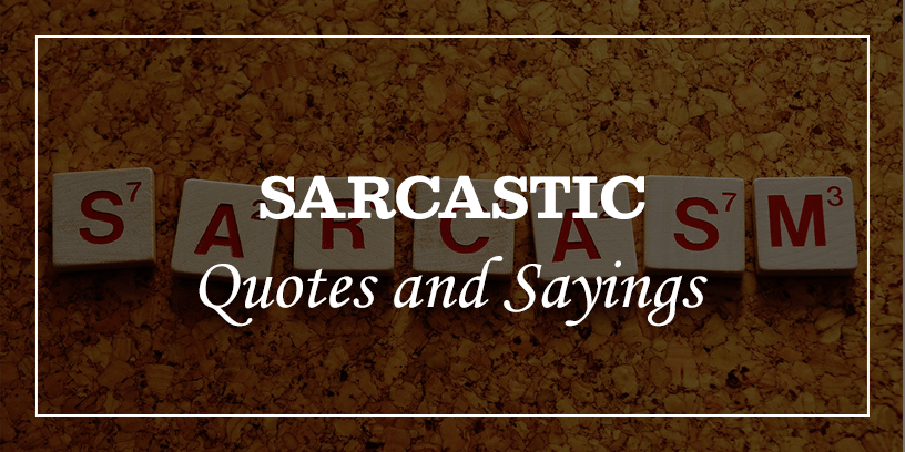 75 Most Hilarious And Funny Sarcastic Quotes And Sayings