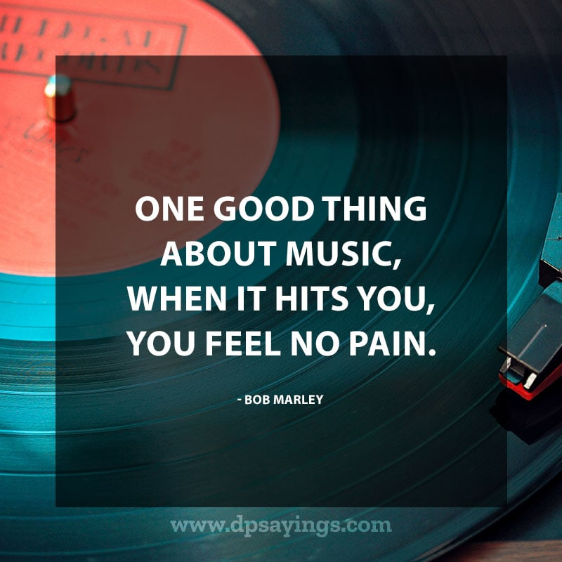"great music quotes and sayings 10 ""One good thing about music, when it hits you, you feel no pain."" – Bob Marley"