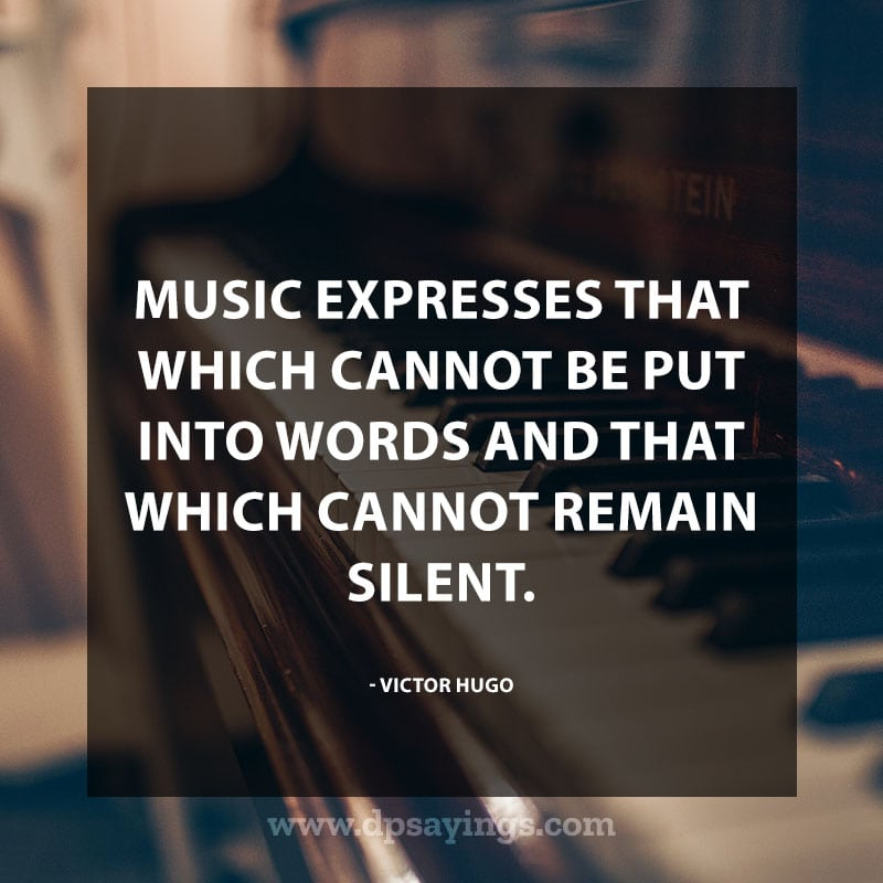 "great music quotes and sayings 5 ""Music expresses that which cannot be put into words and that which cannot remain silent."" – Victor hugo"