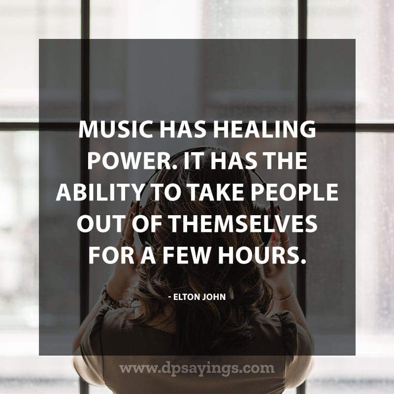 "great music quotes and sayings 25 ""Music has healing power. It has the ability to take people out of themselves for a few hours."" – Elton John"
