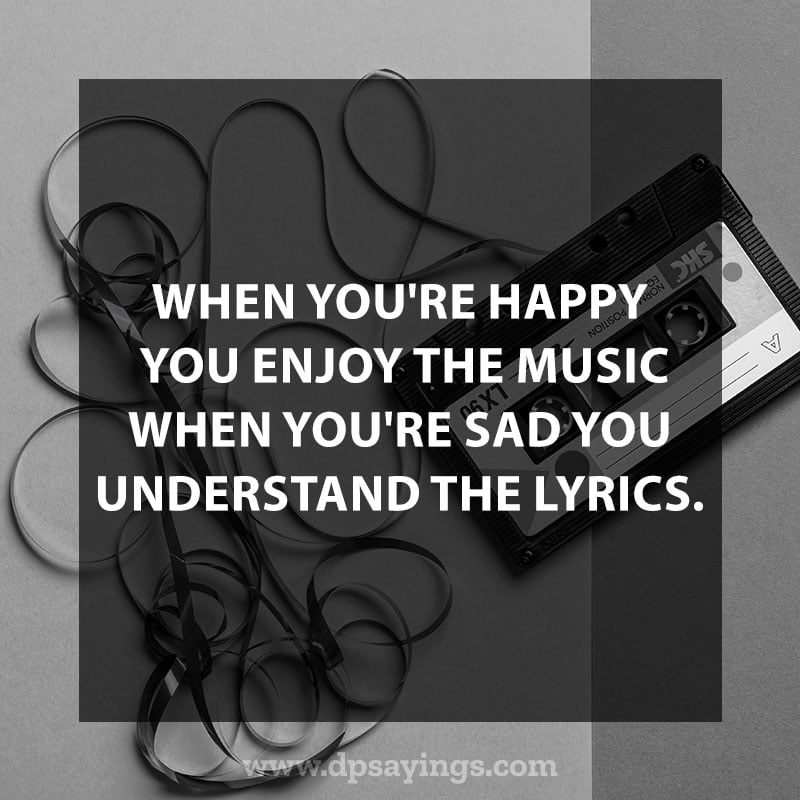 "great music quotes and sayings 30 ""When you're happy you enjoy the music when you're sad you understand the lyrics."""