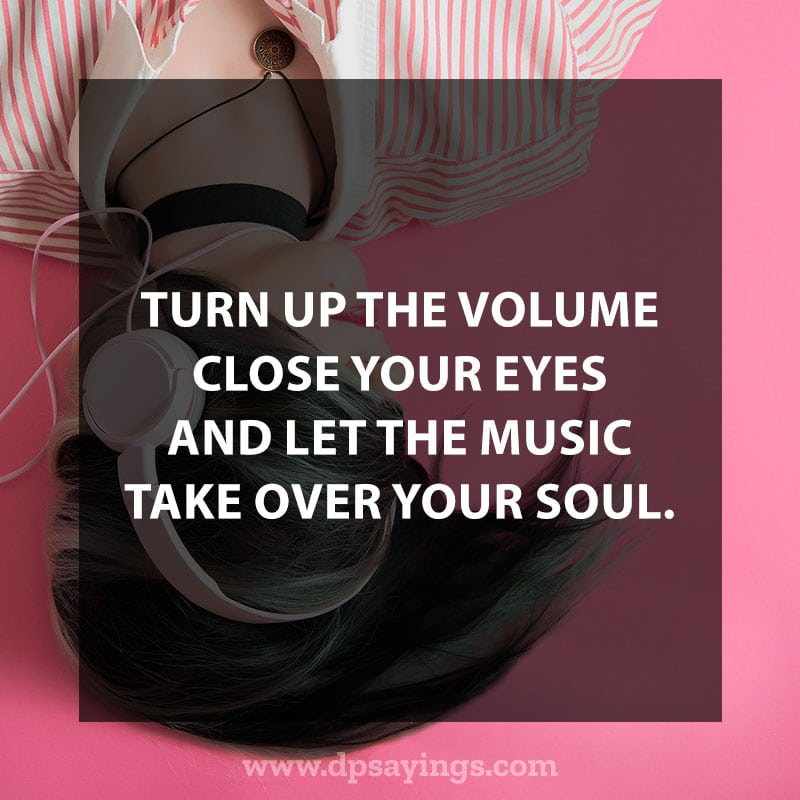 "great music quotes and sayings 35 ""Turn up the volume close your eyes and let the music take over your soul."""