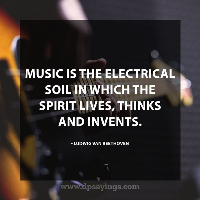 "great music quotes and sayings 15 ""Music is the electrical soil in which the spirit lives, thinks and invents."" – Ludwig van Beethoven"