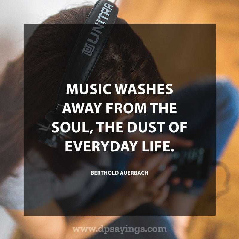 "great music quotes and sayings 55 ""Music washes away from the soul the dust of everyday life."" – Berthold Auerbach"