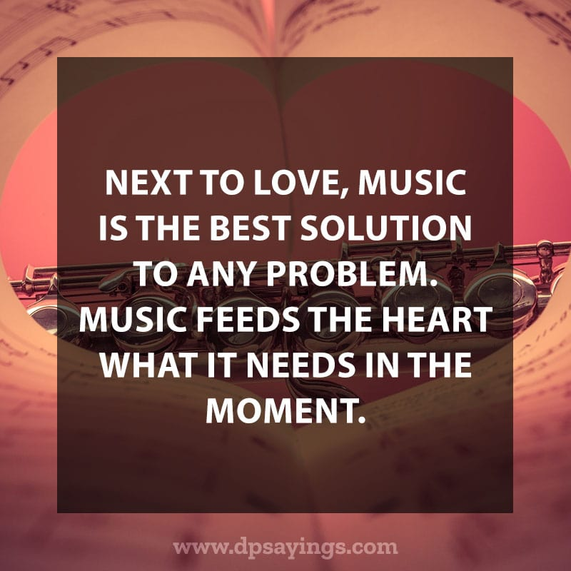 "great music quotes and sayings 60 ""Next to love, music is the best solution to any problem. Music feeds the heart what it needs in the moment."""