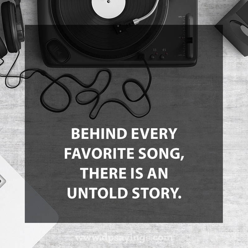 "great music quotes and sayings 90 ""Behind every favorite song, there is an untold story."""