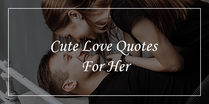 67 Cute Love Quotes For Her