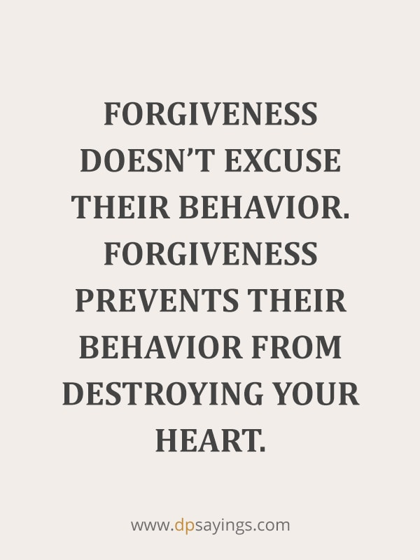 "Forgiveness Quotes And Sayings 24 ""Forgiveness doesn't excuse their behavior. Forgiveness prevents their behavior from destroying your heart."""