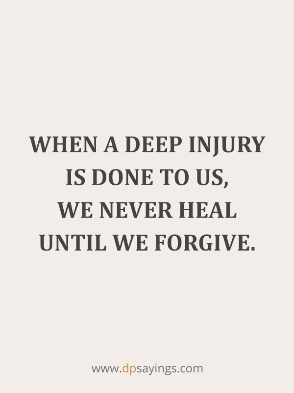 "Forgiveness Quotes And Sayings 32 ""When a deep injury is done to us, we never heal until we forgive"""