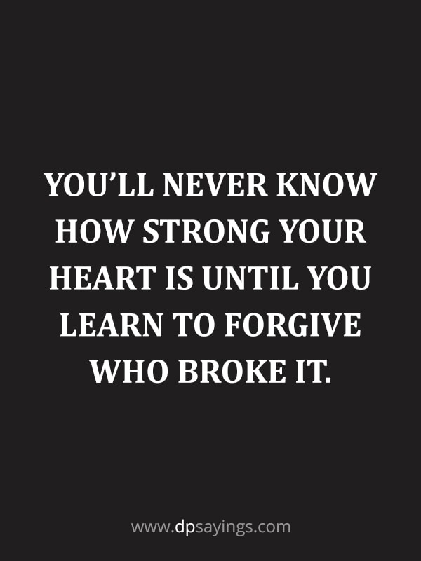 "Forgiveness Quotes And Sayings 36 ""You'll never know how strong your heart is until you learn to forgive who broke it."""