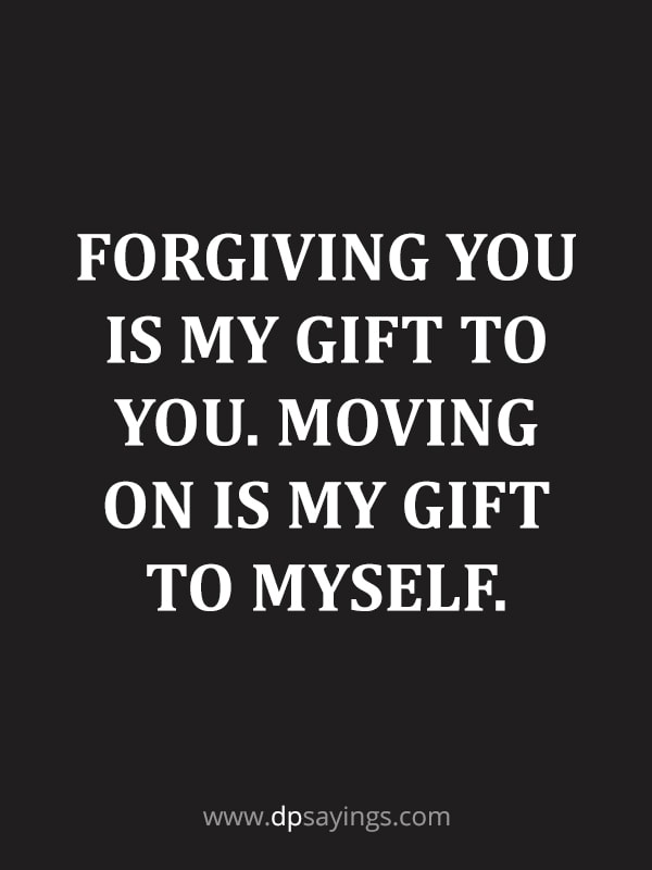 "Forgiveness Quotes And Sayings 4 ""Forgiving you is my gift to you. Moving on is my gift to myself."""