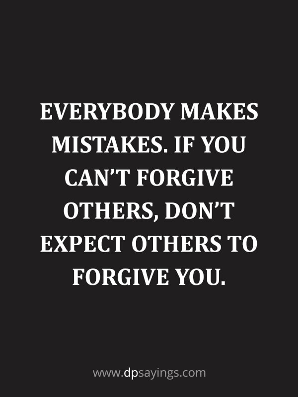 "Forgiveness Quotes And Sayings 44 ""Everybody makes mistakes. If you can't forgive others, don't expect others to forgive you."""