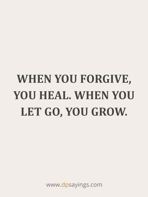 "Forgiveness Quotes And Sayings 48 ""When you forgive, you heal. When you let go, you grow."""