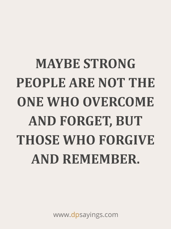 "Forgiveness Quotes And Sayings 8 ""Maybe strong people are not the one who overcome and forget, but those who forgive and remember."""