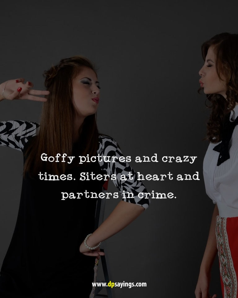 """Goffy pictures and crazy times. Siters at heart and partners in crime."""