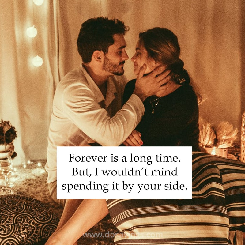 forever is long time but I wouldn't mind spending it by your side.