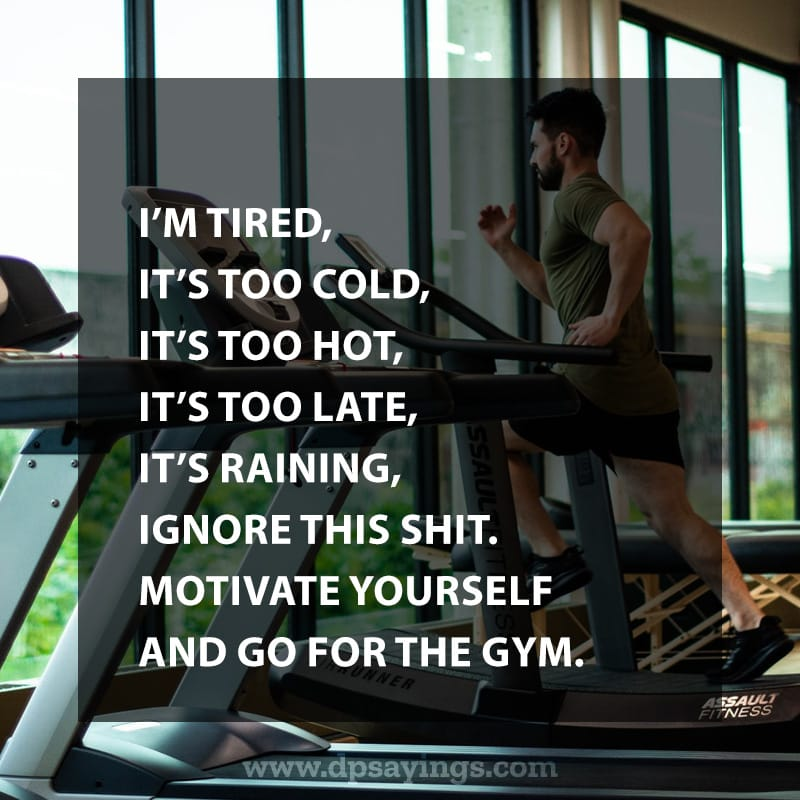 Motivate yourself and go for the Gym.