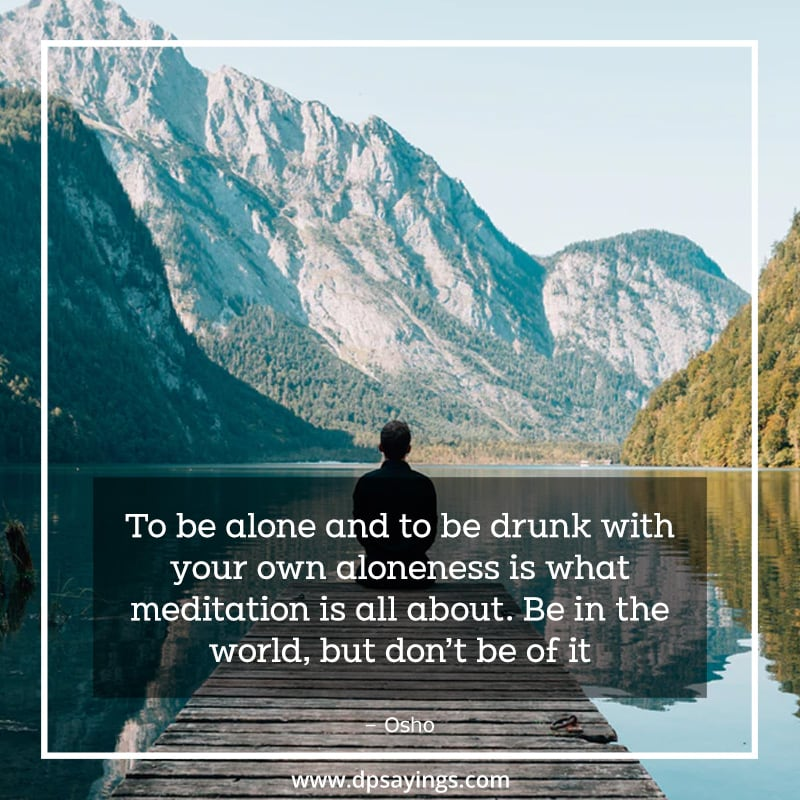 A quote on meditation about life.