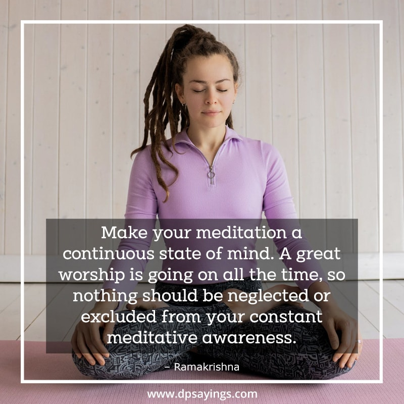 A quote on meditation which tells Make your meditation a continuous state of mind.
