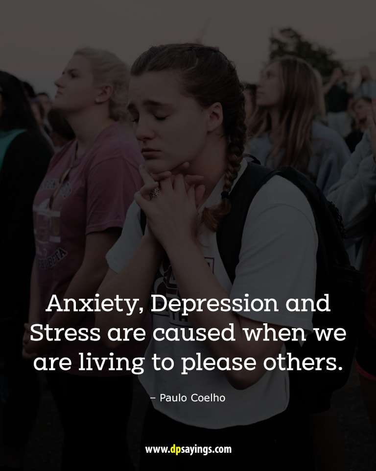 Anxiety, depression and stress are caused when we are living to please others.