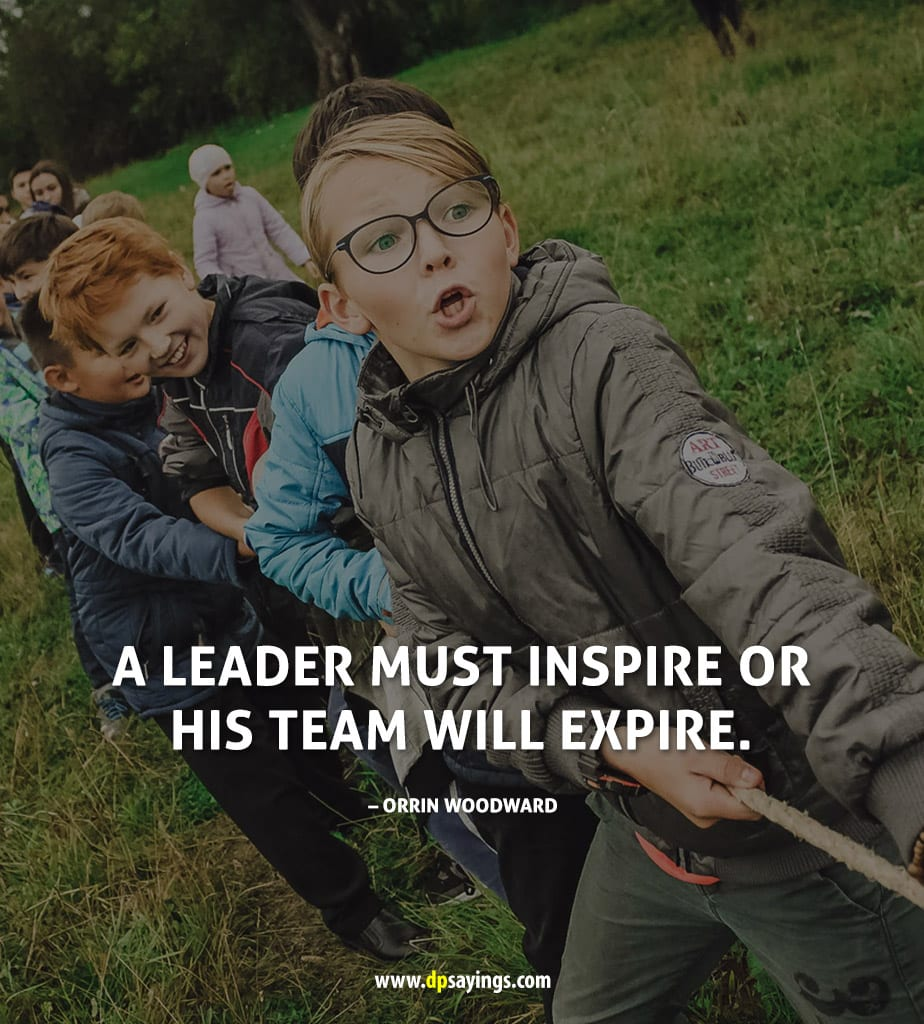 """""""A leader must inspire or his team will expire."""" - Orrin Woodward"""